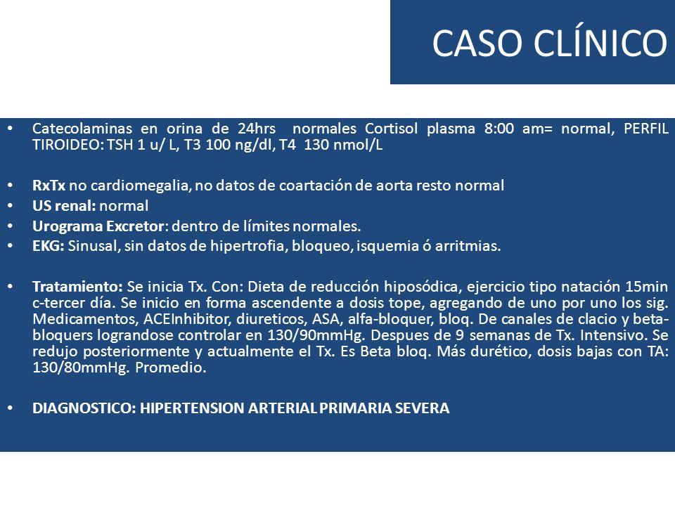 Catecolaminas en orina de 24hrs normales Cortisol plasma 8:00 am= normal, PERFIL TIROIDEO: TSH 1 u/ L, T3 100 ng/dl, T4 130 nmol/L RxTx no cardiomegal