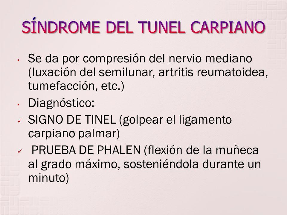 Se da por compresión del nervio mediano (luxación del semilunar, artritis reumatoidea, tumefacción, etc.) Diagnóstico: SIGNO DE TINEL (golpear el liga