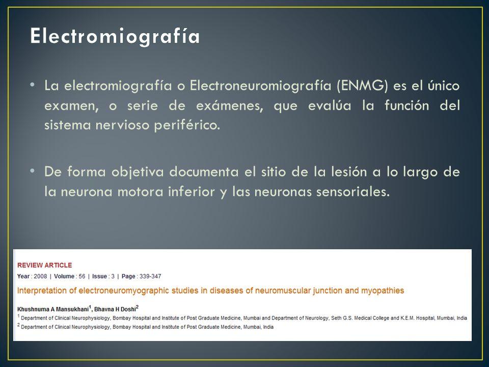 La electromiografía o Electroneuromiografía (ENMG) es el único examen, o serie de exámenes, que evalúa la función del sistema nervioso periférico. De