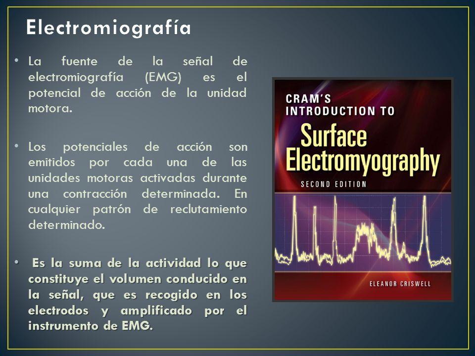 La fuente de la señal de electromiografía (EMG) es el potencial de acción de la unidad motora. Los potenciales de acción son emitidos por cada una de