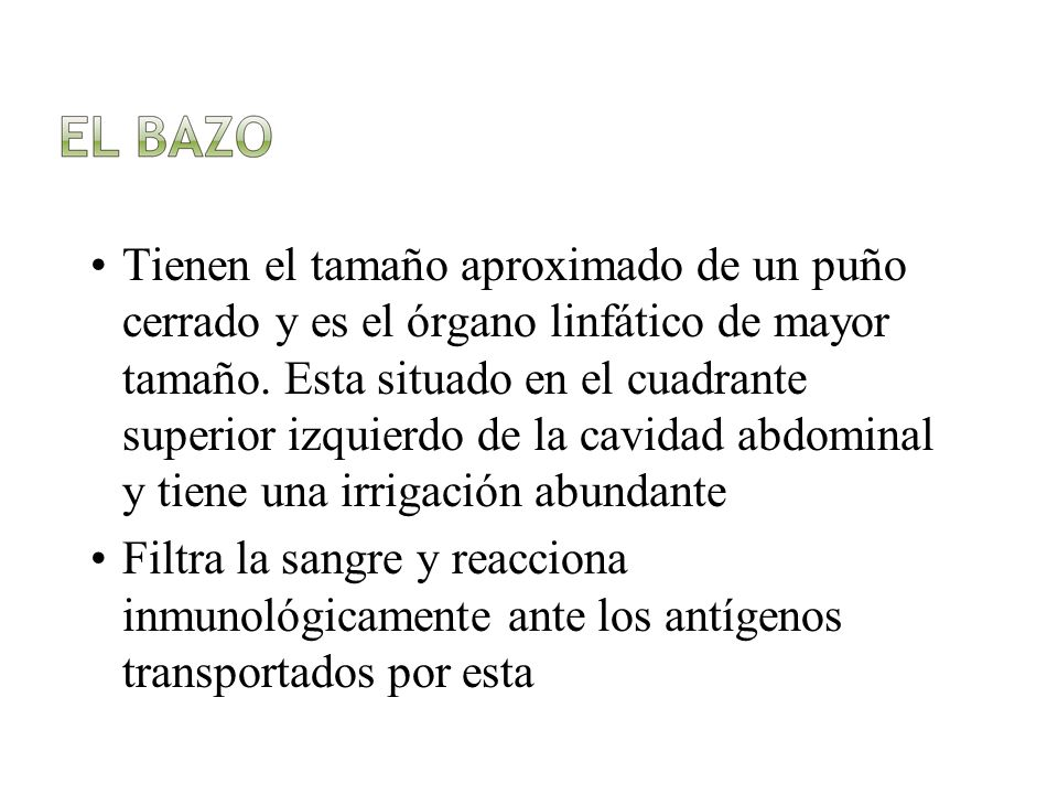 Alteraciones del bazo Esplenomegalia: aumento del tañamo del bazo Sensación de peso u ocupación, molestias por compresión.