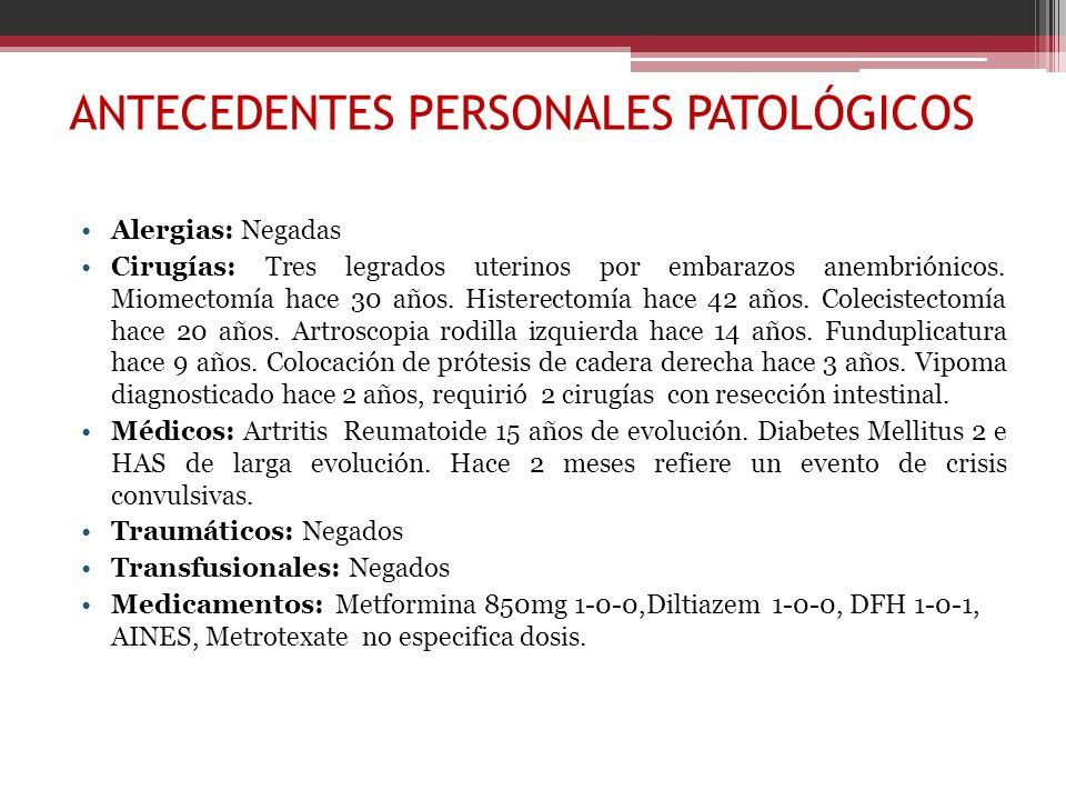 ANTECEDENTES PERSONALES PATOLÓGICOS Alergias: Negadas Cirugías: Tres legrados uterinos por embarazos anembriónicos. Miomectomía hace 30 años. Histerec