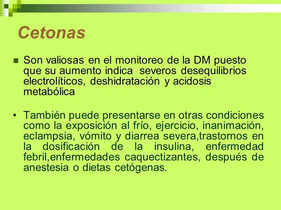 Cetonas Son valiosas en el monitoreo de la DM puesto que su aumento indica severos desequilibrios electrolíticos, deshidratación y acidosis metabólica
