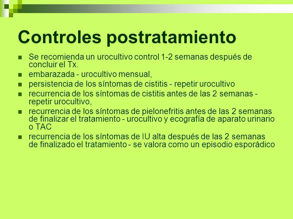 Controles postratamiento Se recomienda un urocultivo control 1-2 semanas después de concluir el Tx. embarazada - urocultivo mensual, persistencia de l