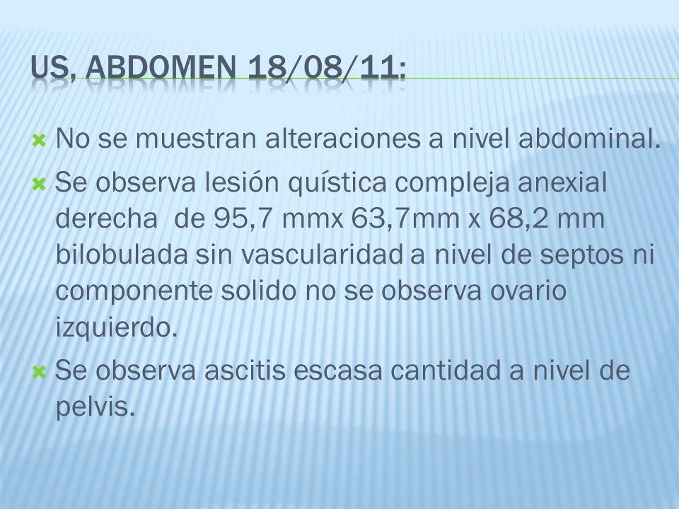 No se muestran alteraciones a nivel abdominal. Se observa lesión quística compleja anexial derecha de 95,7 mmx 63,7mm x 68,2 mm bilobulada sin vascula