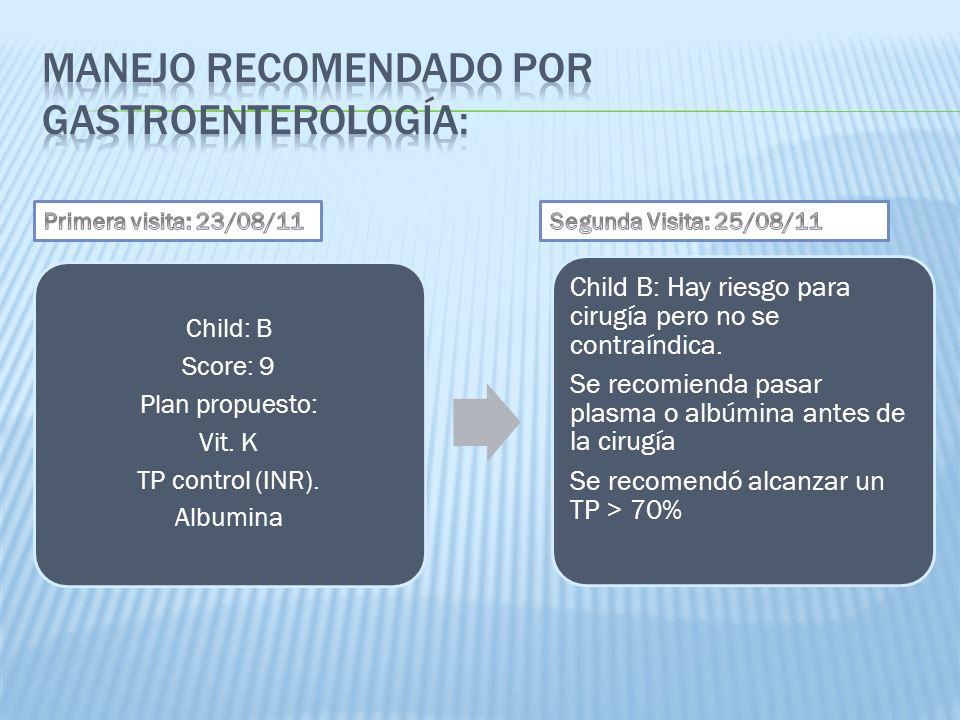 Child: B Score: 9 Plan propuesto: Vit. K TP control (INR). Albumina Child B: Hay riesgo para cirugía pero no se contraíndica. Se recomienda pasar plas