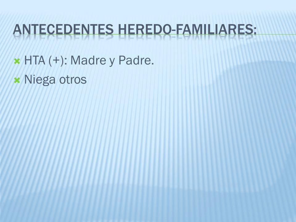 HTA (+): Madre y Padre. Niega otros