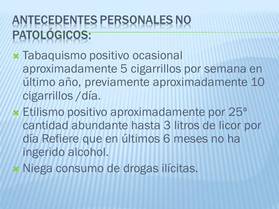 Tabaquismo positivo ocasional aproximadamente 5 cigarrillos por semana en último año, previamente aproximadamente 10 cigarrillos /día. Etilismo positi