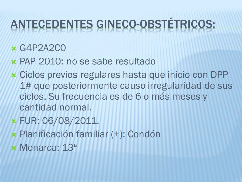 G4P2A2C0 PAP 2010: no se sabe resultado Ciclos previos regulares hasta que inicio con DPP 1# que posteriormente causo irregularidad de sus ciclos. Su
