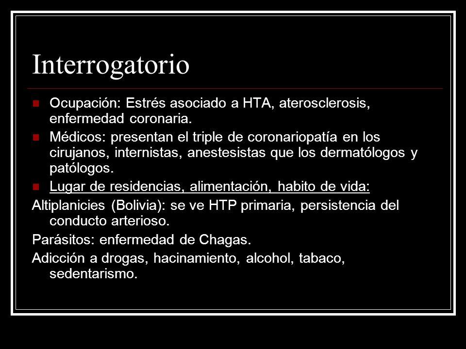 Interrogatorio Enfermedades anteriores: Fiebre reumática, sepsis, tuberculosis (pericarditis), parasitario, etc.
