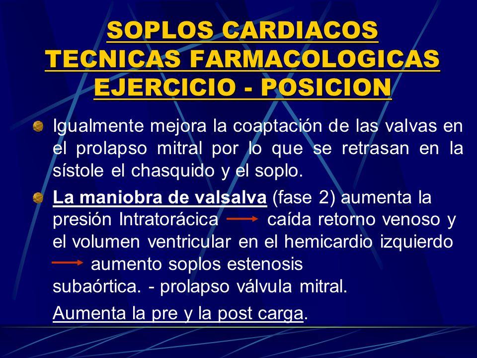 SOPLOS CARDIACOS TECNICAS FARMACOLOGICAS EJERClCIO POSICION Igualmente mejora la coaptación de las valvas en el prolapso mitral por lo que se retrasan