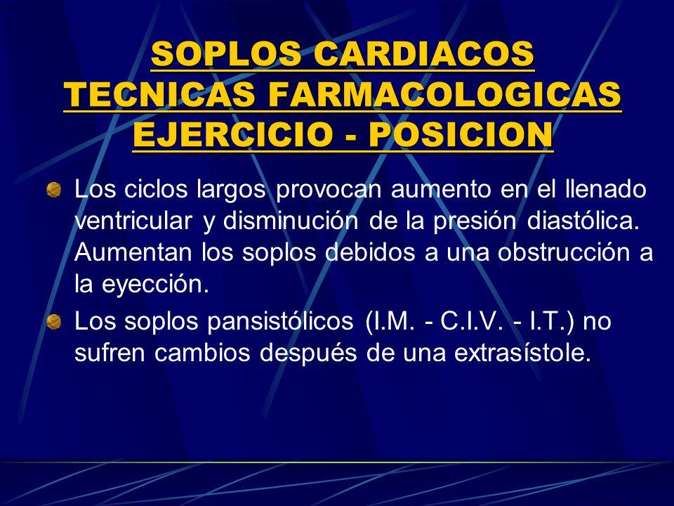 SOPLOS CARDIACOS TECNICAS FARMACOLOGICAS EJERClCIO POSICION Los ciclos largos provocan aumento en el llenado ventricular y disminución de la presión d