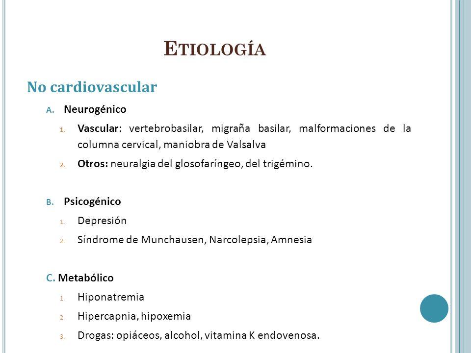 E TIOLOGÍA No cardiovascular A. Neurogénico 1. Vascular: vertebrobasilar, migraña basilar, malformaciones de la columna cervical, maniobra de Valsalva