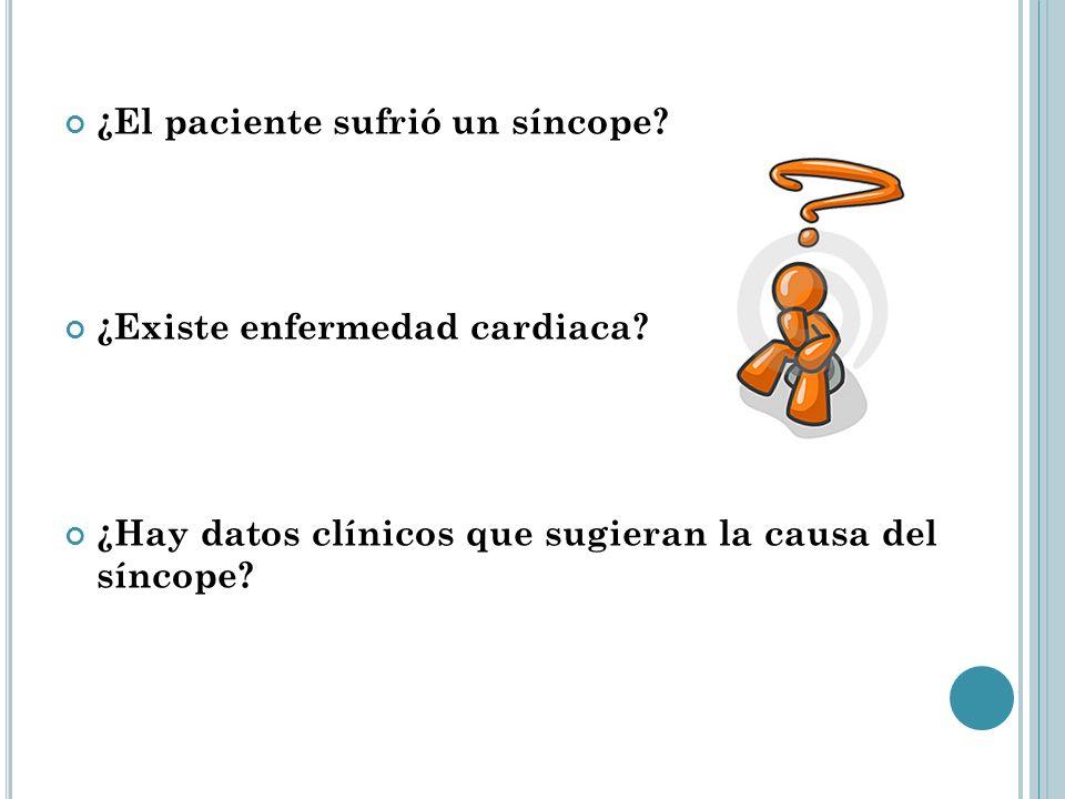¿El paciente sufrió un síncope? ¿Existe enfermedad cardiaca? ¿Hay datos clínicos que sugieran la causa del síncope?