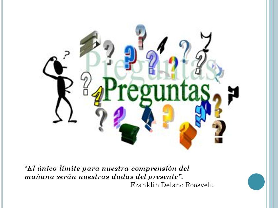 El único límite para nuestra comprensión del mañana serán nuestras dudas del presente. Franklin Delano Roosvelt.