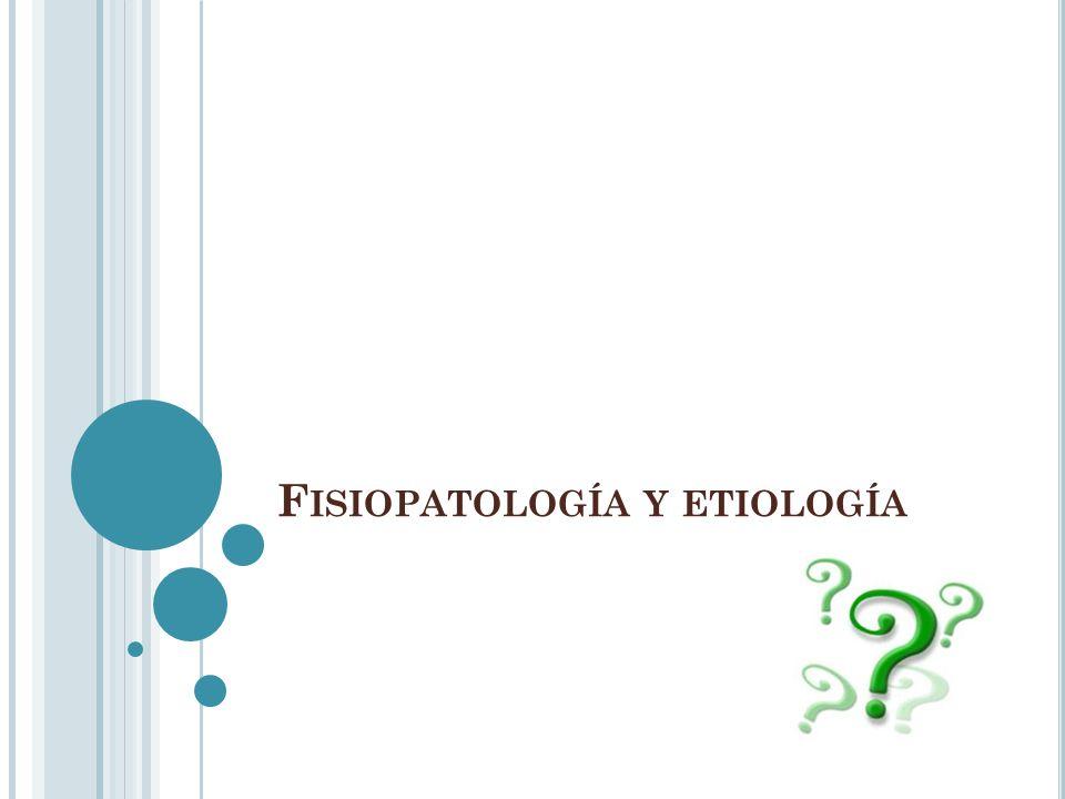 F ISIOPATOLOGÍA Y ETIOLOGÍA