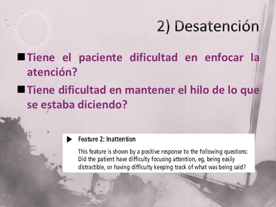 Tiene el paciente dificultad en enfocar la atención? Tiene dificultad en mantener el hilo de lo que se estaba diciendo?