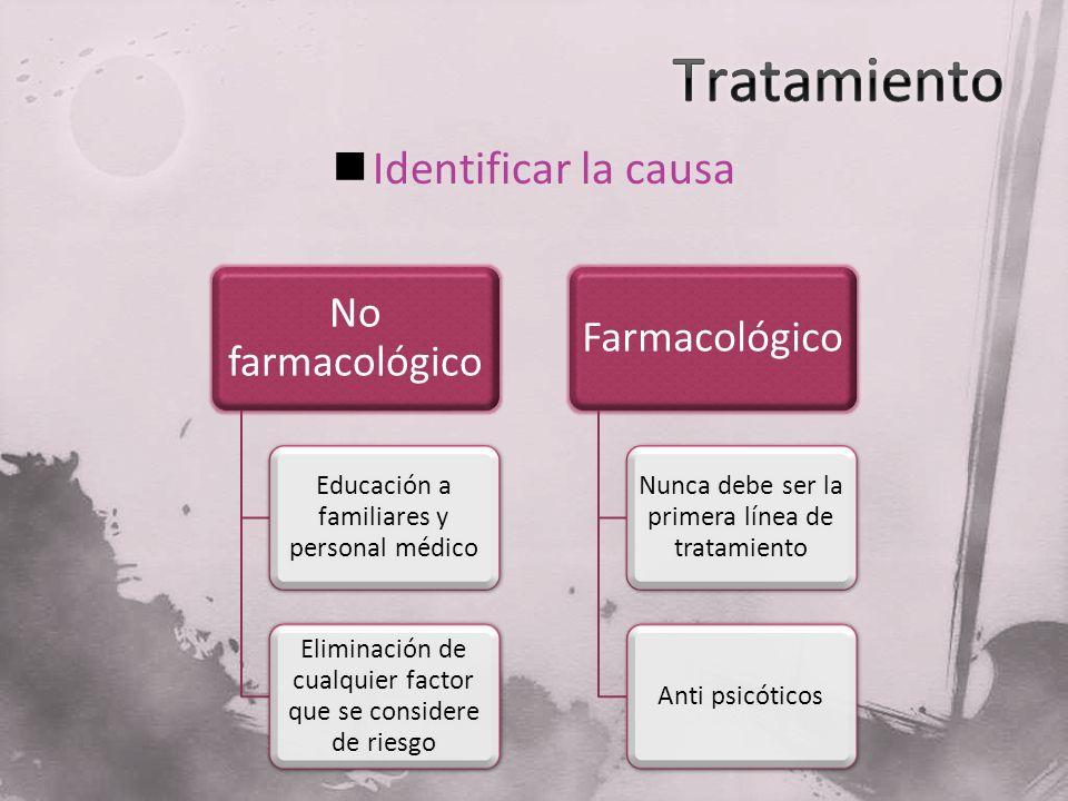 Identificar la causa No farmacológico Educación a familiares y personal médico Eliminación de cualquier factor que se considere de riesgo Farmacológic