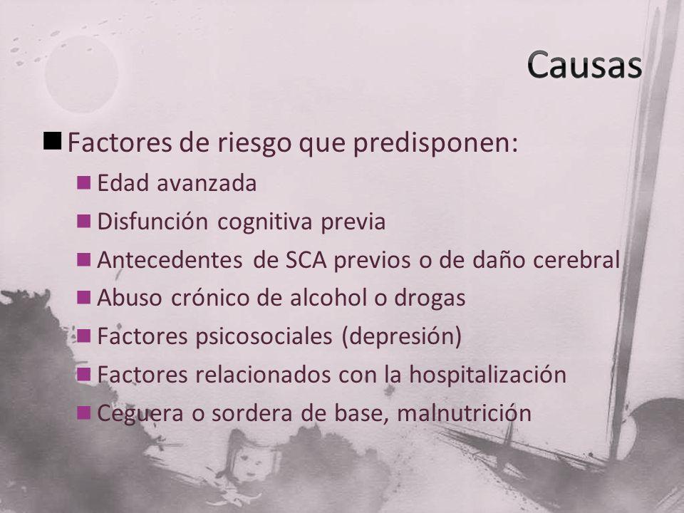 Factores de riesgo que predisponen: Edad avanzada Disfunción cognitiva previa Antecedentes de SCA previos o de daño cerebral Abuso crónico de alcohol