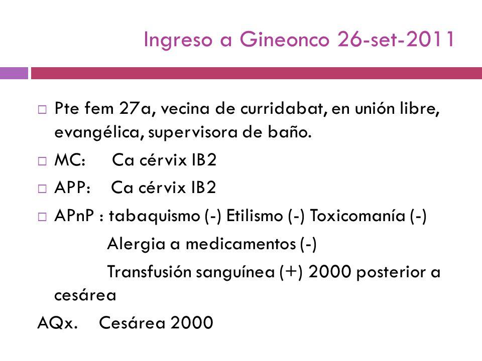Ingreso a Gineonco 26-set-2011 Pte fem 27a, vecina de curridabat, en unión libre, evangélica, supervisora de baño. MC: Ca cérvix IB2 APP: Ca cérvix IB