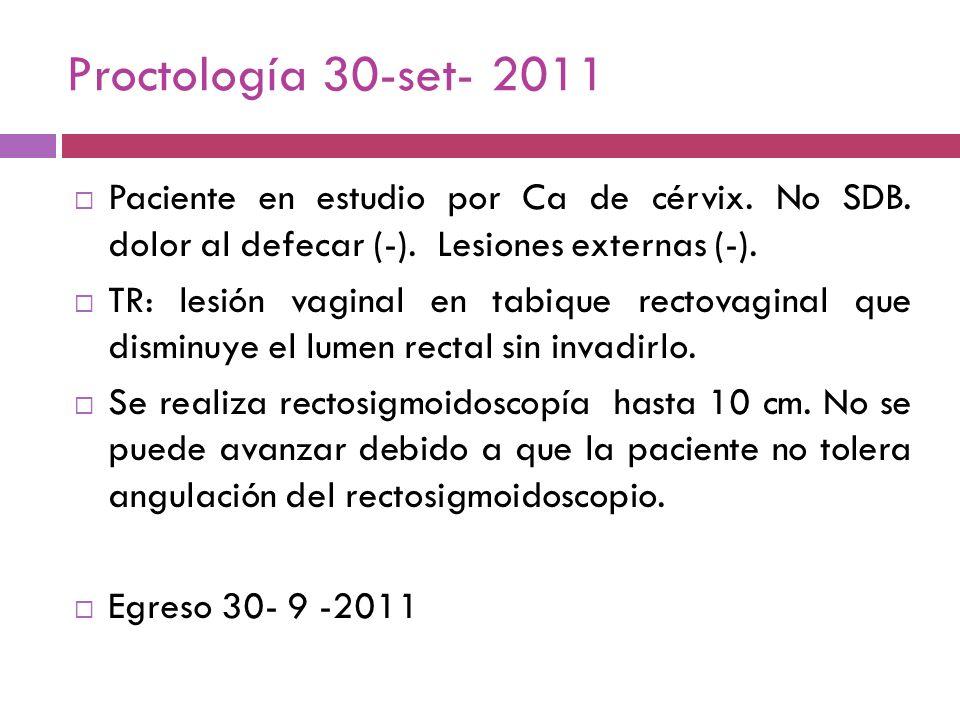 Proctología 30-set- 2011 Paciente en estudio por Ca de cérvix. No SDB. dolor al defecar (-). Lesiones externas (-). TR: lesión vaginal en tabique rect