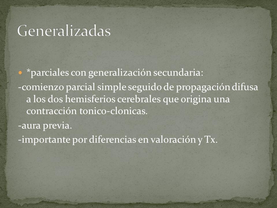 *parciales con generalización secundaria: -comienzo parcial simple seguido de propagación difusa a los dos hemisferios cerebrales que origina una cont