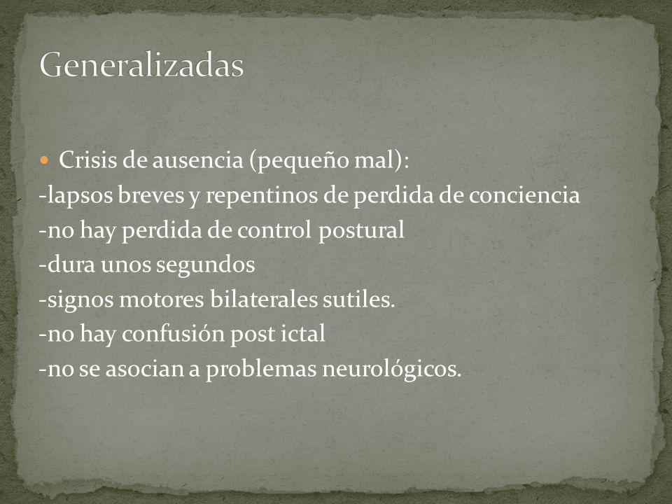 Crisis de ausencia (pequeño mal): -lapsos breves y repentinos de perdida de conciencia -no hay perdida de control postural -dura unos segundos -signos