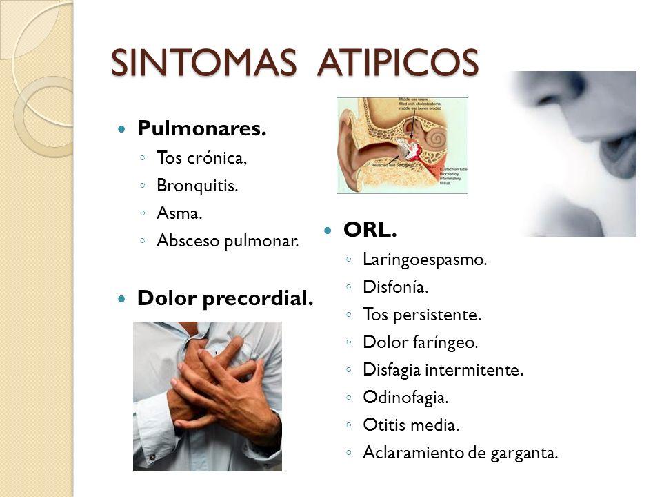 SINTOMAS ATIPICOS Pulmonares. Tos crónica, Bronquitis. Asma. Absceso pulmonar. Dolor precordial. ORL. Laringoespasmo. Disfonía. Tos persistente. Dolor