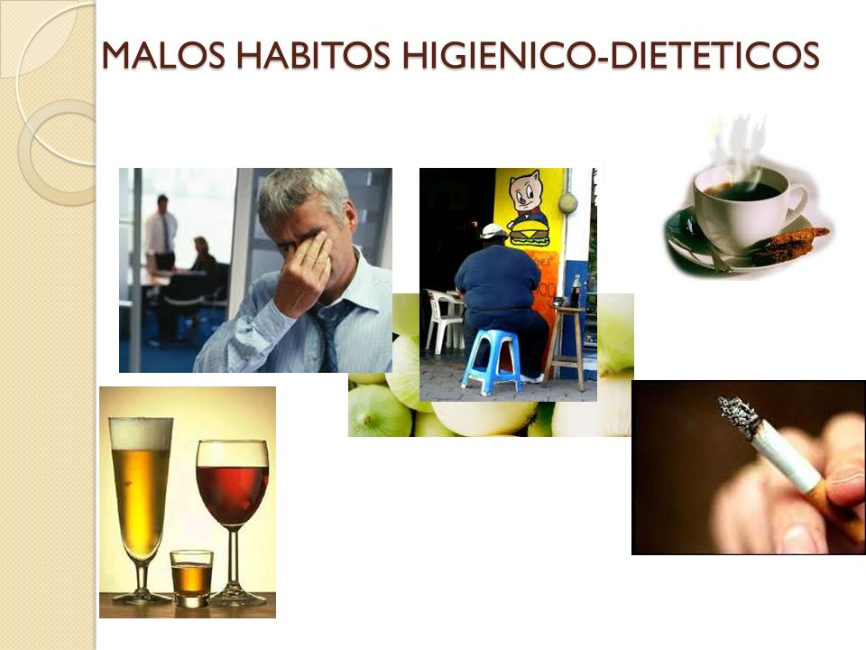 MALOS HABITOS HIGIENICO-DIETETICOS