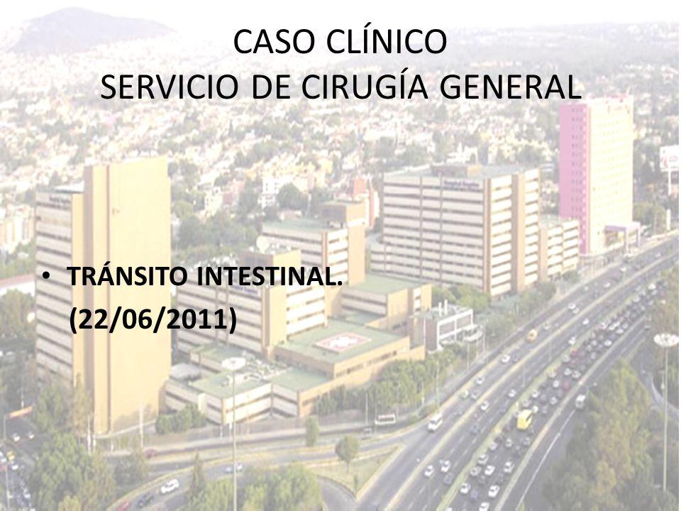 CASO CLÍNICO SERVICIO DE CIRUGÍA GENERAL TRÁNSITO INTESTINAL. (22/06/2011)