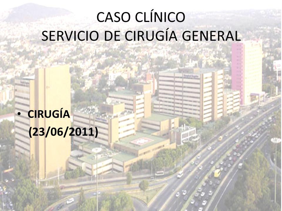 CASO CLÍNICO SERVICIO DE CIRUGÍA GENERAL CIRUGÍA (23/06/2011)