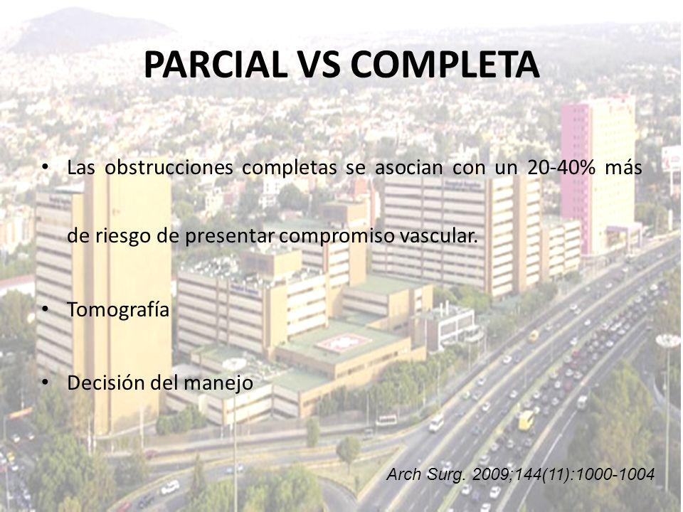 PARCIAL VS COMPLETA Las obstrucciones completas se asocian con un 20-40% más de riesgo de presentar compromiso vascular. Tomografía Decisión del manej