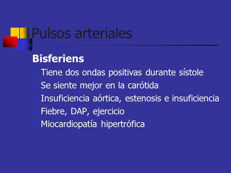 Bisferiens Tiene dos ondas positivas durante sístole Se siente mejor en la carótida Insuficiencia aórtica, estenosis e insuficiencia Fiebre, DAP, ejer