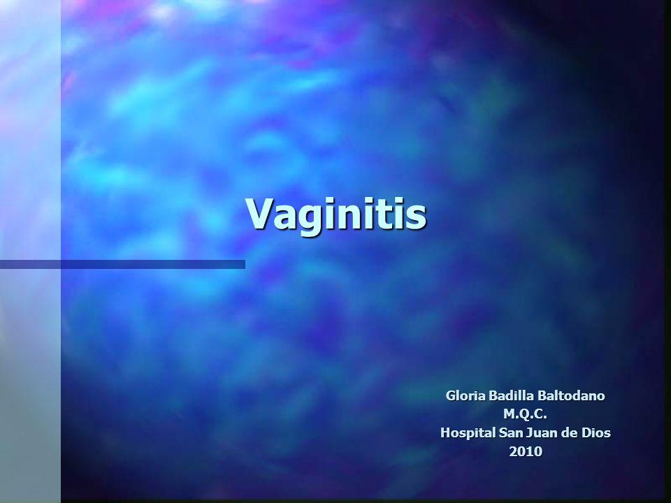 Vaginitis Gloria Badilla Baltodano M.Q.C. Hospital San Juan de Dios 2010