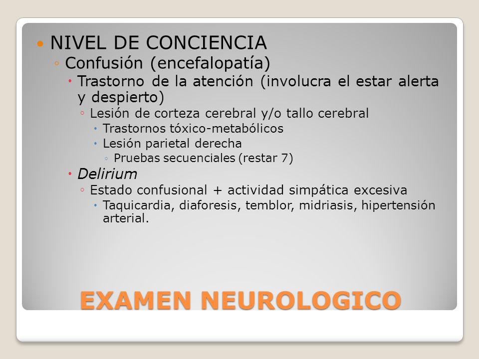 EXAMEN NEUROLOGICO NIVEL DE CONCIENCIA Confusión (encefalopatía) Trastorno de la atención (involucra el estar alerta y despierto) Lesión de corteza ce