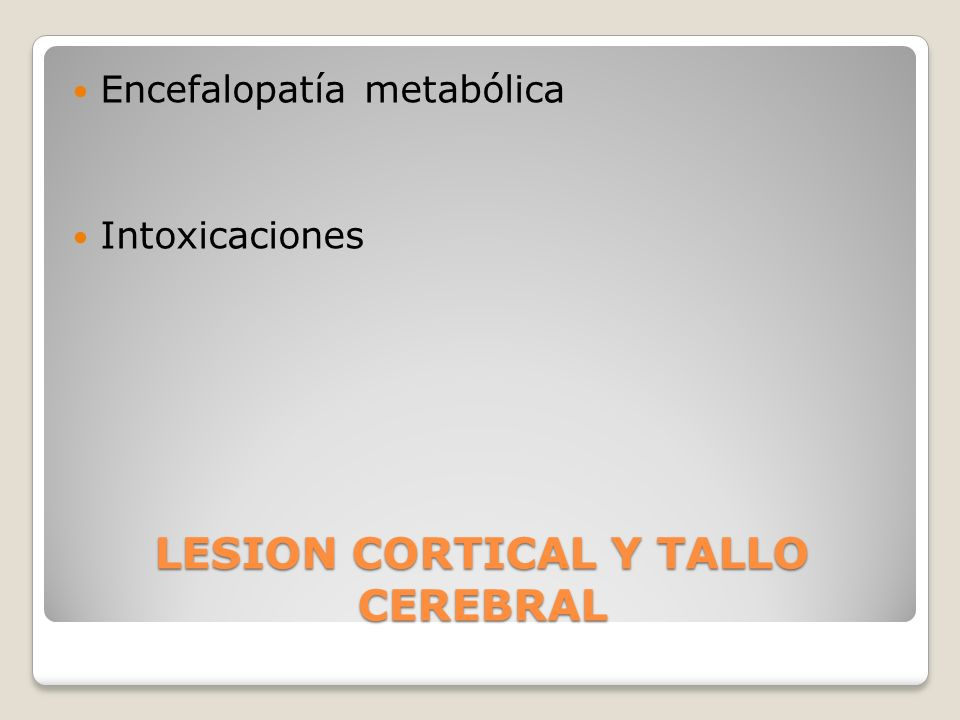 LESION CORTICAL Y TALLO CEREBRAL Encefalopatía metabólica Intoxicaciones
