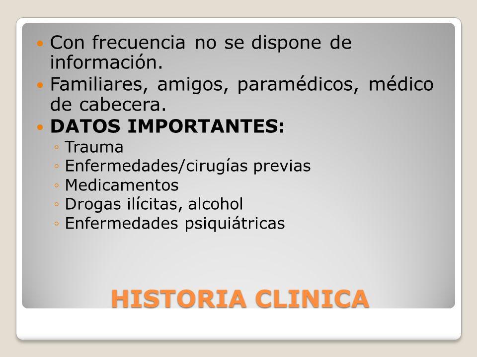HISTORIA CLINICA Con frecuencia no se dispone de información. Familiares, amigos, paramédicos, médico de cabecera. DATOS IMPORTANTES: Trauma Enfermeda