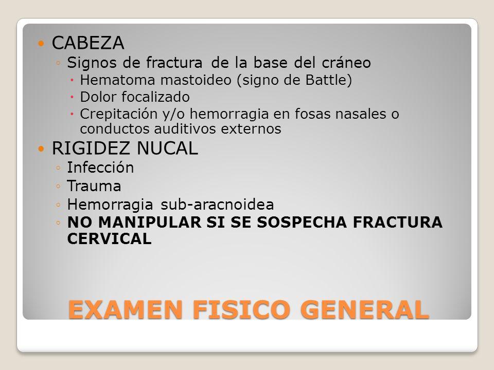 EXAMEN FISICO GENERAL CABEZA Signos de fractura de la base del cráneo Hematoma mastoideo (signo de Battle) Dolor focalizado Crepitación y/o hemorragia