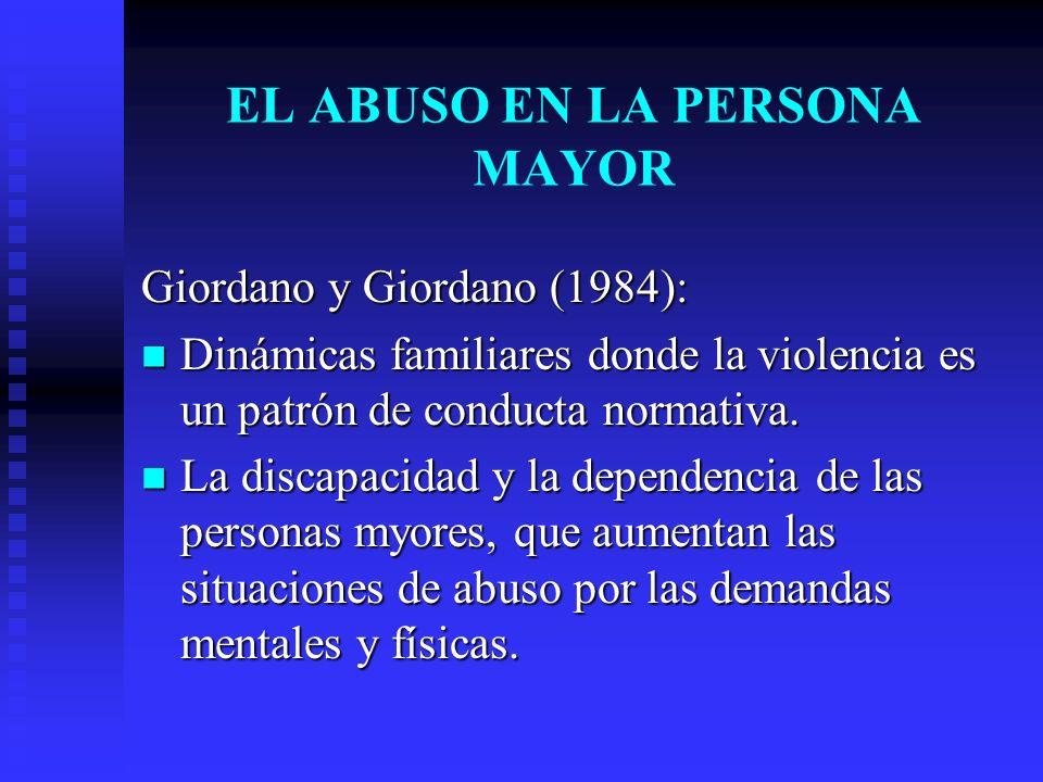 EL ABUSO EN LA PERSONA MAYOR Giordano y Giordano (1984): Dinámicas familiares donde la violencia es un patrón de conducta normativa. Dinámicas familia