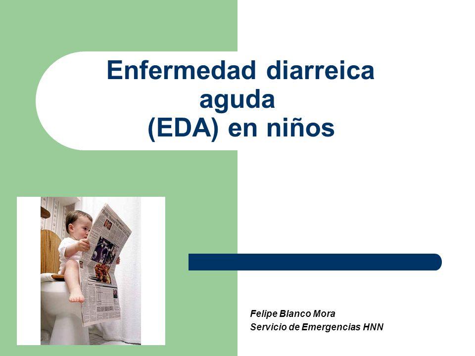 Enfermedad diarreica aguda (EDA) en niños Felipe Blanco Mora Servicio de Emergencias HNN