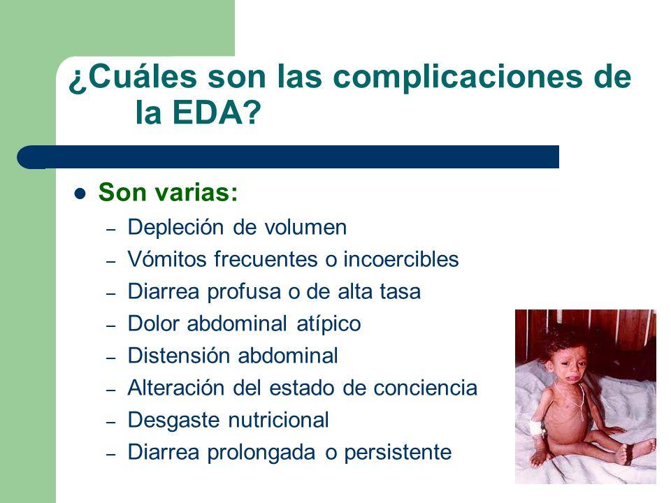 ¿Cuáles son las complicaciones de la EDA? Son varias: – Depleción de volumen – Vómitos frecuentes o incoercibles – Diarrea profusa o de alta tasa – Do