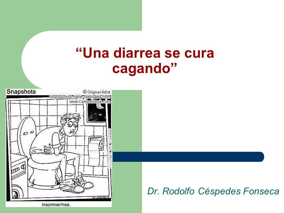 Una diarrea se cura cagando Dr. Rodolfo Céspedes Fonseca