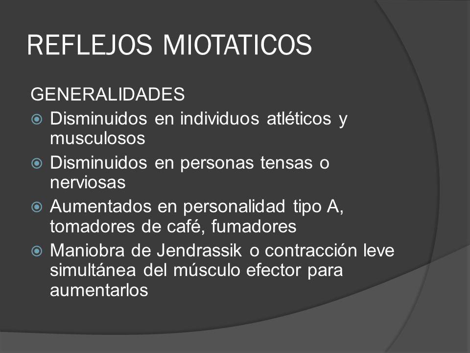 REFLEJOS MIOTATICOS GENERALIDADES Disminuidos en individuos atléticos y musculosos Disminuidos en personas tensas o nerviosas Aumentados en personalid