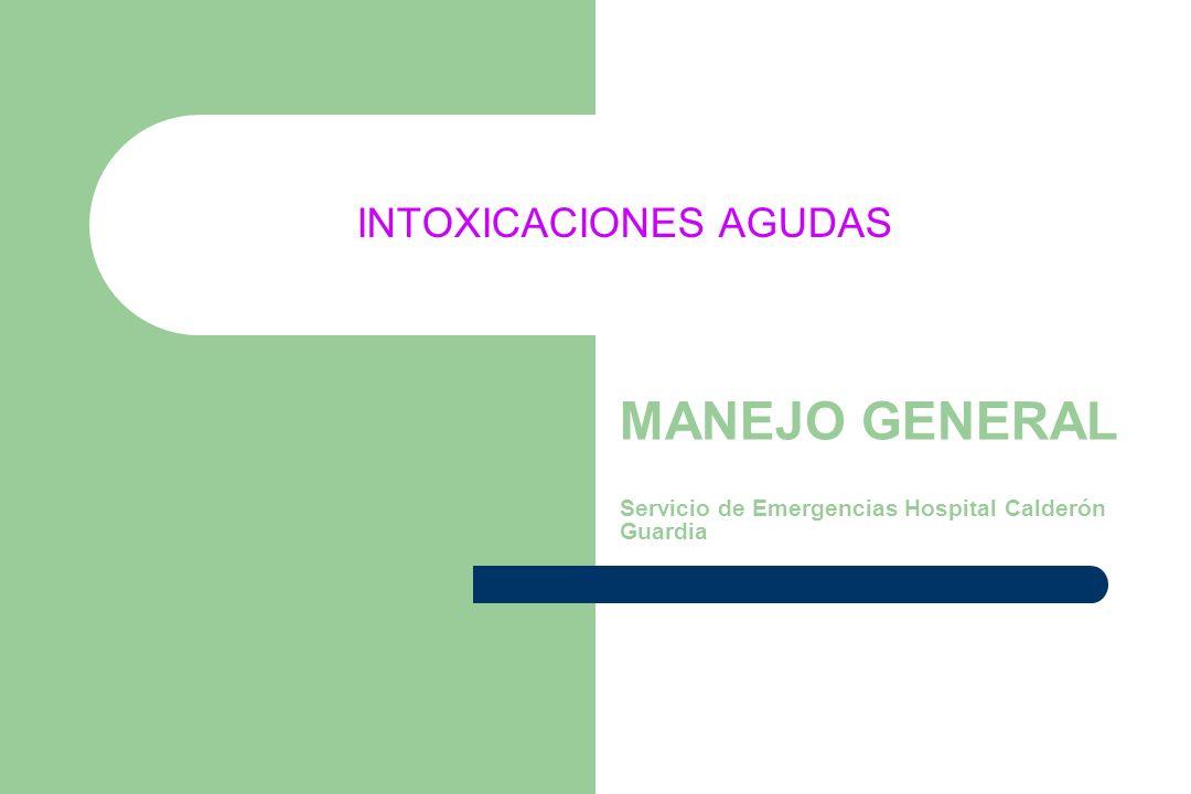 INTOXICACIONES AGUDAS MANEJO GENERAL Servicio de Emergencias Hospital Calderón Guardia