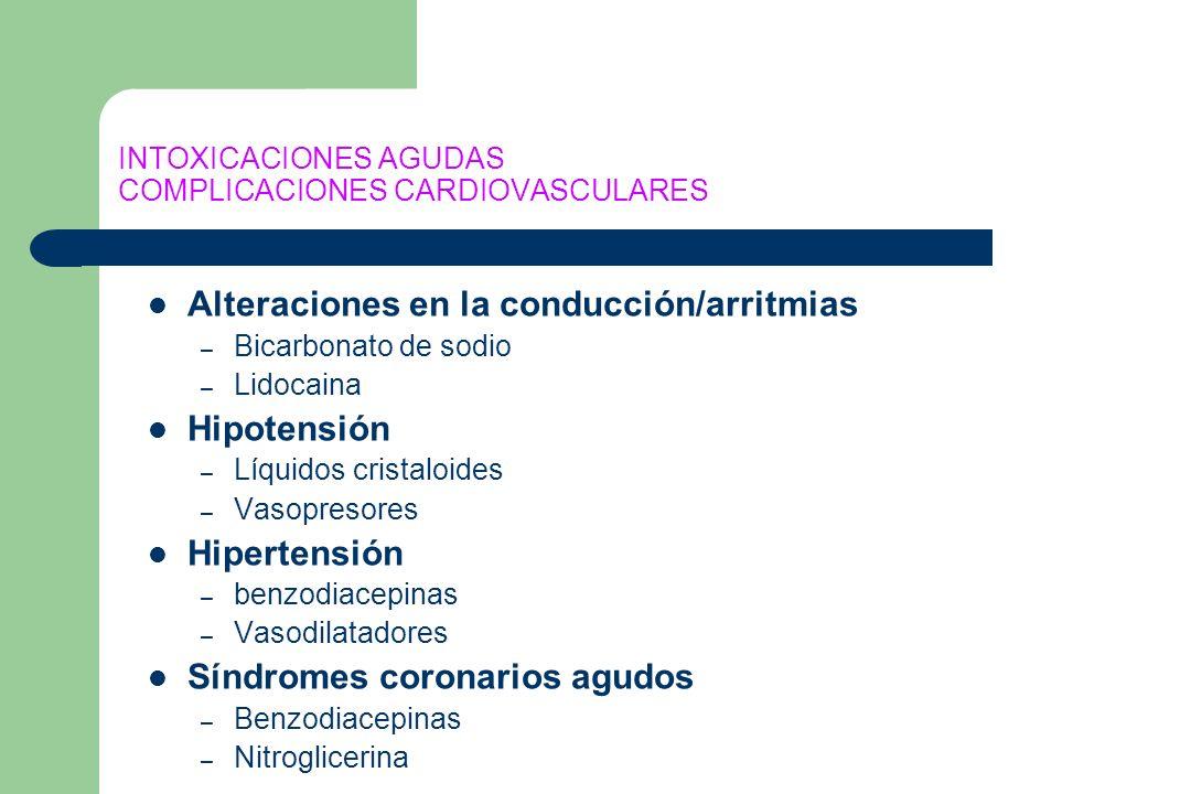INTOXICACIONES AGUDAS COMPLICACIONES CARDIOVASCULARES Alteraciones en la conducción/arritmias – Bicarbonato de sodio – Lidocaina Hipotensión – Líquido