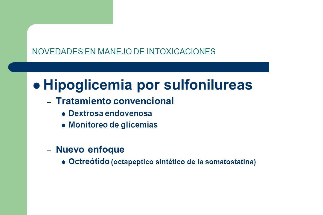 NOVEDADES EN MANEJO DE INTOXICACIONES Hipoglicemia por sulfonilureas – Tratamiento convencional Dextrosa endovenosa Monitoreo de glicemias – Nuevo enf
