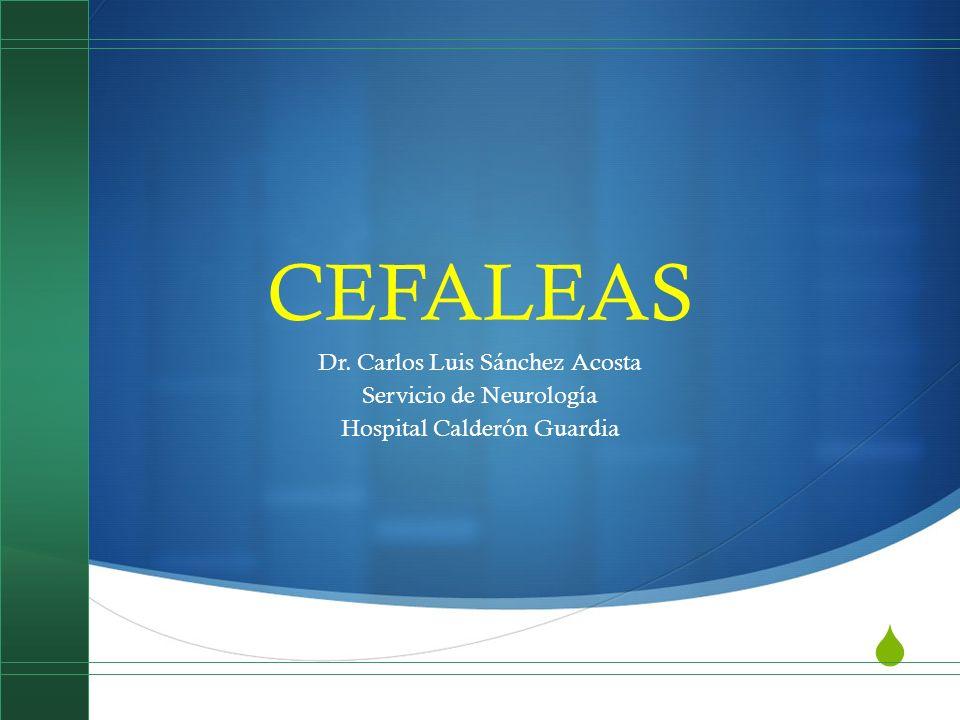 Cefalea en racimo Rinorrea Miosis Ptosis Edema palpebral Múltiples episodios de 10 minutos a 2 horas de duración, durante el día, por un período de 2 a 8 semanas