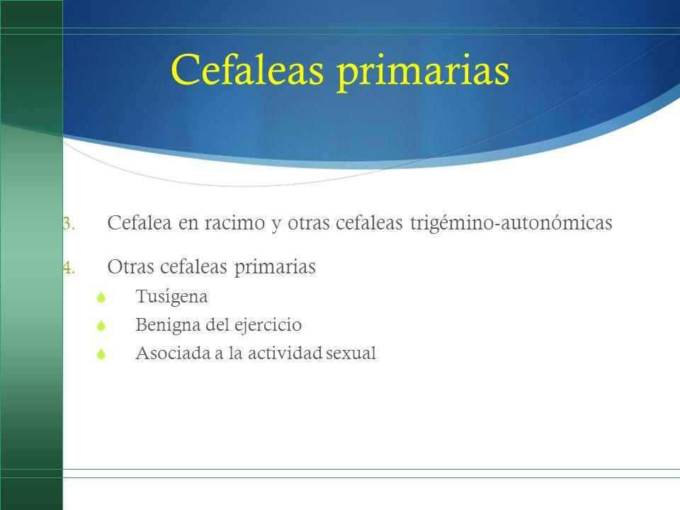Cefaleas primarias 3. Cefalea en racimo y otras cefaleas trigémino-autonómicas 4. Otras cefaleas primarias Tusígena Benigna del ejercicio Asociada a l