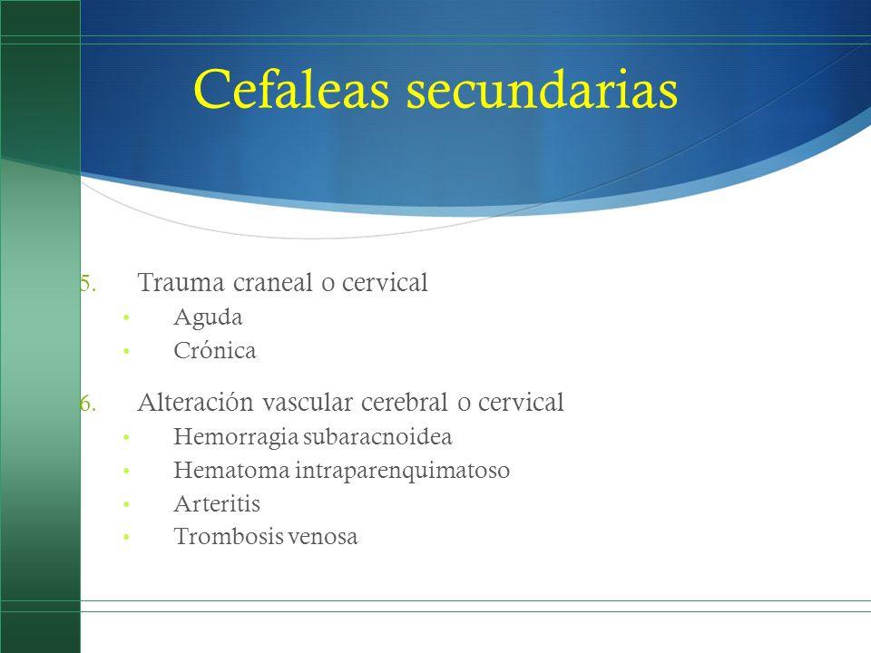 Cefaleas secundarias 5. Trauma craneal o cervical Aguda Crónica 6. Alteración vascular cerebral o cervical Hemorragia subaracnoidea Hematoma intrapare