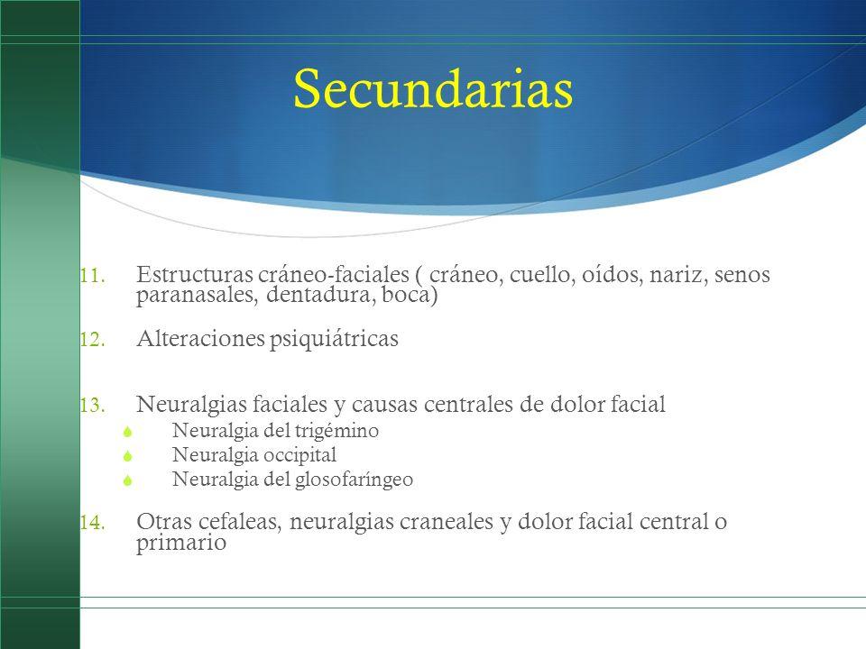 Secundarias 11. Estructuras cráneo-faciales ( cráneo, cuello, oídos, nariz, senos paranasales, dentadura, boca) 12. Alteraciones psiquiátricas 13. Neu
